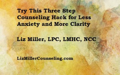 Try This Three Step Counseling Hack for Less Anxiety and More Clarity